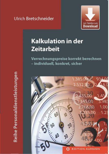 Kalkulation in der Zeitarbeit. Verrechnungspreise korrekt berechnen - individuell, konkret, sicher