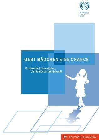 Gebt Mädchen eine Chance: Kinderarbeit überwinden, ein Schlüssel für die Zukunft, ILO