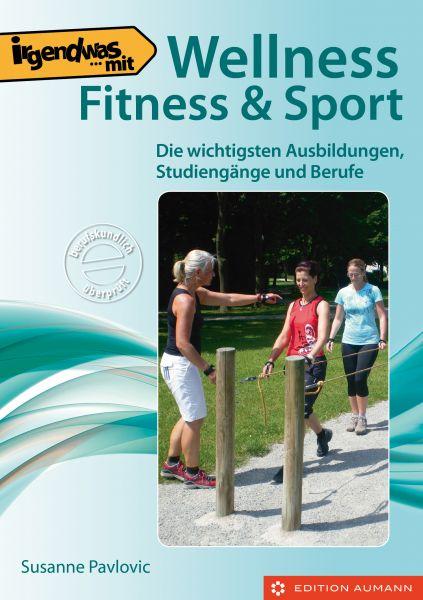 Susanne Pavlovic: Irgendwas mit Wellness, Fitness & Sport. Die wichtigsten Ausbildungen, Studiengäng