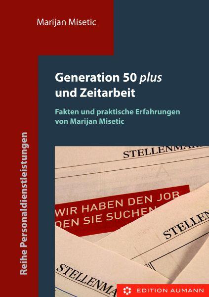 Generation 50plus und Zeitarbeit - Fakten und Praktische Erfahrungen (E-Book)