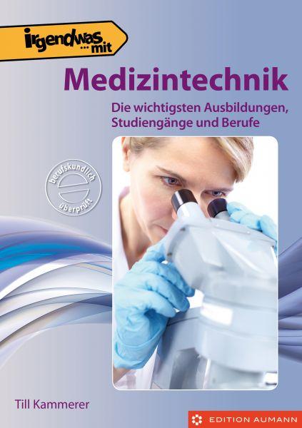 Irgendwas mit Medizintechnik. Die wichtigsten Ausbildungen, Studiengänge und Berufe