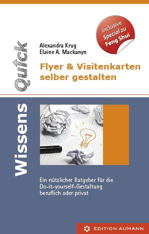 WissensQuick. Flyer & Visitenkarten selber gestalten. Ein nützlicher Ratgeber für die Do-it-yourself