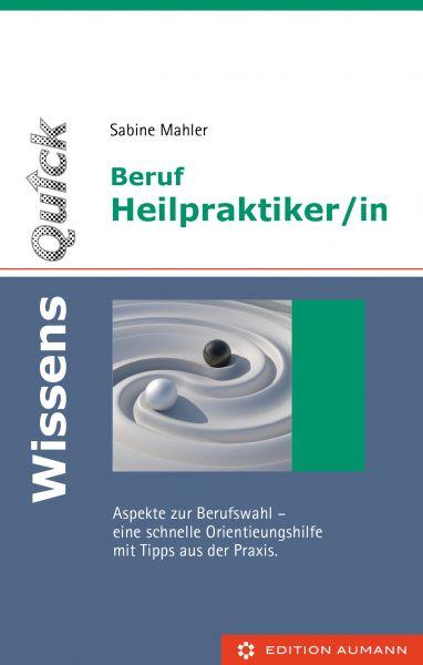 WissensQuick. Beruf Heilpraktiker/in. Aspekte zur Berufswahl - eine schnelle Orientierungshilfe mit