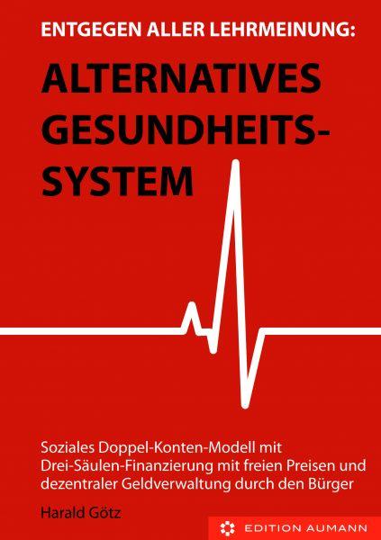 Entgegen aller Lehrmeinung: Alternatives Gesundheitssystem, Harald Götz (E-Book)